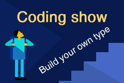 Coding show - Build your own type