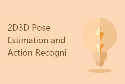 【CVPR2018】2D3D Pose Estimation and Action Recogni
